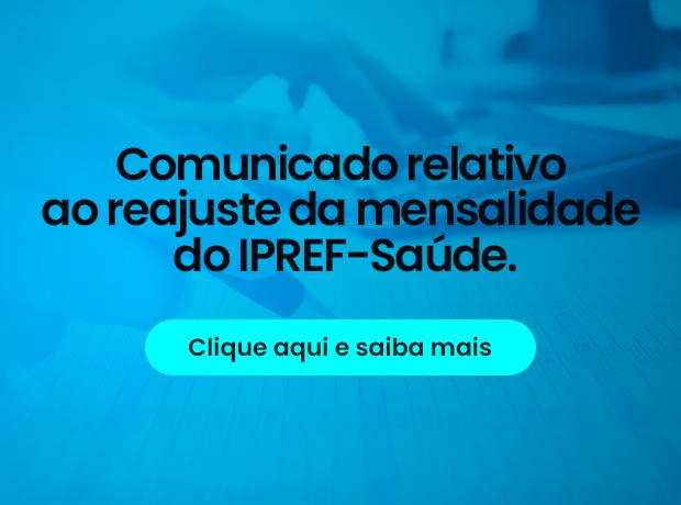 Comunicado relativo ao reajuste da mensalidade do IPREF-Saúde